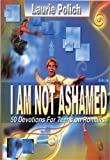 I Am Not Ashamed: 50 Devotions for Teens on Romans