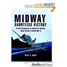 Midway: Dauntless Victory A re-examination of America's greatest naval victory of World War II.: Fresh Perspectives on America's Seminal Naval Victory of World War II