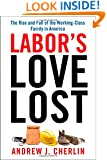 Labor's Love Lost: The Rise and Fall of the Working-Class Family in America