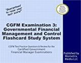 CGFM Examination 3: Governmental Financial Management and Control Flashcard Study System: CGFM Test Practice Questions & Review for the Certified Government Financial Manager Examinations