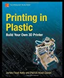 img - for Printing in Plastic: Build Your Own 3D Printer (Technology in Action) by Hood-Daniel, Patrick, Floyd Kelly, James (2011) [Paperback] book / textbook / text book