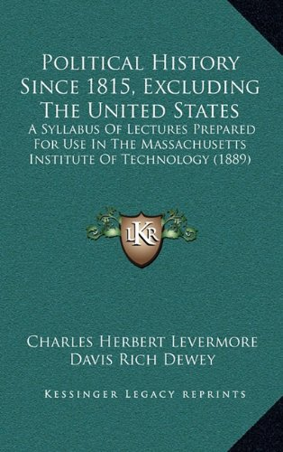 Political History Since 1815, Excluding the United States: A Syllabus of Lectures Prepared for Use in the Massachusetts Institute of Technology (1889)