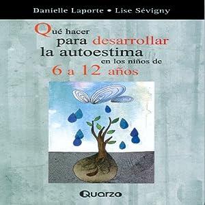Que Hacer Para Desarrollar La Autoestima En Los Ninos de 6 a 12 Anos (Spanish Edition) Audiobook