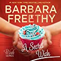 A Secret Wish: Wish Series, Book 1 (       UNABRIDGED) by Barbara Freethy Narrated by Amy Rubinate