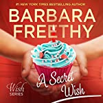 A Secret Wish: Wish Series, Book 1   Barbara Freethy