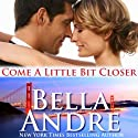 Come a Little Bit Closer: The Sullivans, Book 7 Audiobook by Bella Andre Narrated by Eva Kaminsky