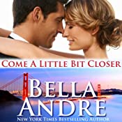 Come a Little Bit Closer: San Francisco Sullivans, Book 7 | Bella Andre