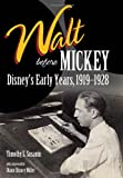 Walt before Mickey: Disney's Early Years, 1919-1928