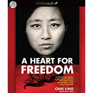 By Chai Ling: A Heart for Freedom: The Remarkable Journey of a Young Dissident, Her Daring Escape, and Her Quest to Free China's Daughters [Audiobook]