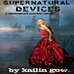 Supernatural Devices: A Steampunk Scarlett Novel, Book 1 (       UNABRIDGED) by Kailin Gow Narrated by Candice Moll