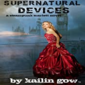 Supernatural Devices: A Steampunk Scarlett Novel, Book 1 | Kailin Gow