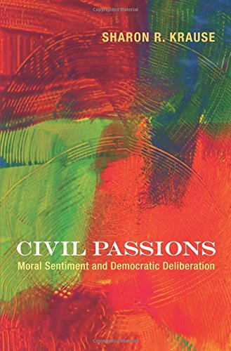 Civil Passions: Moral Sentiment and Democratic Deliberation