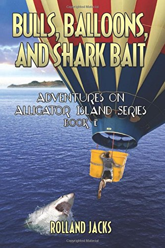 Bulls, Balloons, and Shark Bait: Adventures on Alligator Island Series - Book 2