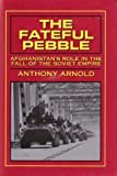 img - for THE FATEFUL PEBBLE: AFGHANISTAN'S ROLE IN THE FALL OF THE SOVIET EMPIRE book / textbook / text book