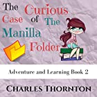 The Curious Case of the Manila Folder: Adventure and Learning, Book 2 Hörbuch von Charles Thornton Gesprochen von: Ana Auther