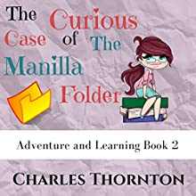 The Curious Case of the Manila Folder: Adventure and Learning, Book 2 Audiobook by Charles Thornton Narrated by Ana Auther