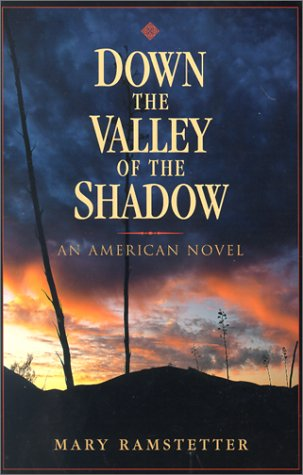 Down the Valley of the Shadow: An American Novel, Mary Ramstetter