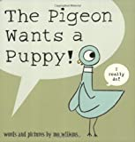 The Pigeon Wants a Puppy!. Words and Pictures by Mo Willems