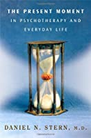 The Present Moment in Psychotherapy & Everyday Life