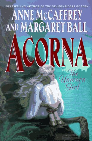 Acorna : The Unicorn Girl, ANNE MCCAFFREY, MARGARET BALL