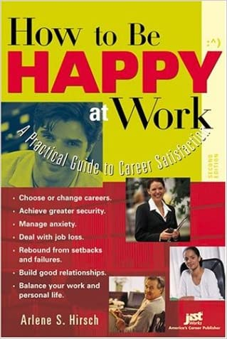 How to Be Happy at Work: A Practical Guide to Career Satisfaction written by Arlene S. Hirsch