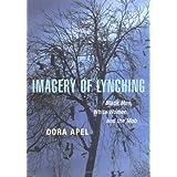 Imagery of Lynching: Black Men, White Women, and the Mob ~ Dora Apel