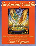 Carrie L'Esperance The Ancient Cookfire: How to Rejuvenate Body and Spirit Through Seasonal Foods and Fasting