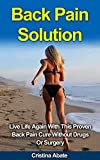 Back Pain Solution: Live Life Again With This Proven Back Pain Cure Without Drugs Or Surgery (back pain, back pain cure, back pain relief, back pain treatment, ... back pain remedies, back pain solution)