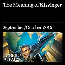 The Meaning of Kissinger (       UNABRIDGED) by Niall Ferguson Narrated by Kevin Stillwell