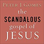 The Scandalous Gospel of Jesus: What's So Good About the Good News? | Peter J. Gomes