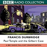Francis Durbridge Paul Temple and the Gilbert Case: BBC Radio 4 Full Cast Dramatisation (BBC Radio Collection)
