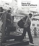 echange, troc Gérard Noiriel - Gens d'ici venus d'ailleurs : La France de l'immigration, 1900 à nos jours