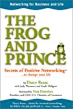 The Frog and Prince: Secrets of Positive Networking To Change Your Life