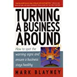 Turning a Business Around: How to Spot the Warning Signs and Ensure a Business Stays Healthyby Mark Blayney