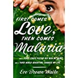 First Comes Love, Then Comes Malaria: How a Peace Corps Poster Boy Won My Heart and a Third World Adventure Changed My Life ~ Eve Brown-Waite