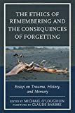 img - for The Ethics of Remembering and the Consequences of Forgetting: Essays on Trauma, History, and Memory (New Imago) book / textbook / text book