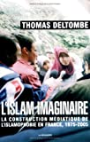 L'islam Imaginaire: La Construction Mediatique De L'islamophobie En France, 1975-2005 (2707146722) by Deltombe, Thomas