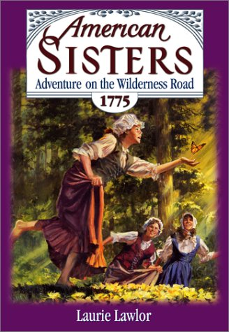 Adventure on the Wilderness Road, 1775 (American Sisters)