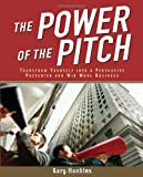 img - for The Power of the Pitch: Transform Yourself into a Persuasive Presenter and Win More Business by Hankins, Gary (2005) Paperback book / textbook / text book