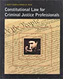 Constitutional Law for Criminal Justice Professionals (0314204148) by Harr, J. Scott