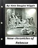 New Chronicles of Rebecca. by Kate Douglas Wiggin (Children's Classics) (Illustrated)