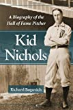 img - for By Richard Bogovich Kid Nichols: A Biography of the Hall of Fame Pitcher [Paperback] book / textbook / text book