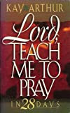 Lord, Teach Me To Pray In 28 Days (0310236886) by Kay Arthur