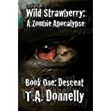 Wild Strawberry: A Zombie Apocalypse, Part 1: Descent (Wild Strawberry Trilogy)by T.A. Donnelly