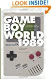 Game Boy World: 1989: A History of Nintendo Game Boy, Vol. I (Unofficial and Unauthorized) (Volume 1)