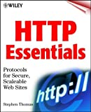 Stephen A. Thomas HTTP Essentials: Protocols for Secure, Scaleable Web Sites