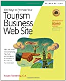 101 Ways to Promote Your Tourism Business Web Site: Proven Internet Marketing Tips, Tools, and Techniques to Draw Travelers to Your Site (101 Ways series)