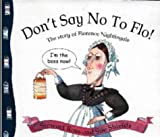 Don't Say No to Flo: The Story of Florence Nightingale (Stories from History) (0750232730) by Ross, Stewart