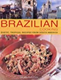Brazilian Cooking: Exotic, Tropical Recipes from South America