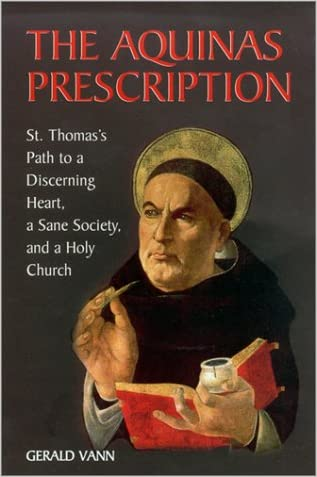 The Aquinas Prescription: St. Thomas's Path to a Discerning Heart, a Sane Society, and a Holy Church